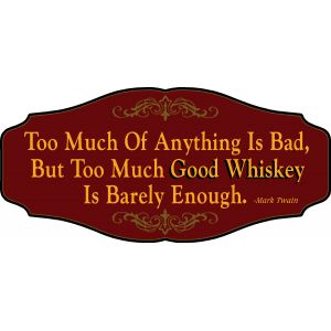 'Too Much of Good Whiskey is Barely Enough' Kensington Sign